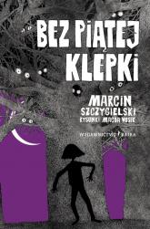 Bez piątej klepki - Marcin Szczygielski | mała okładka