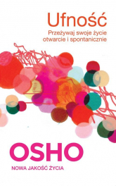 Ufność Przeżywaj swoje życie otwarcie i spontanicznie - Osho | mała okładka