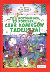 To rozśmiesza, to porusza... Czar komiksów Tadeusza! - Artur Ruducha | mała okładka