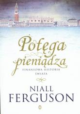 Potęga pieniądza Finansowa historia świata - Niall Ferguson | mała okładka