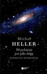 Wszechświat jest tylko drogą Kosmiczne rekolekcje - Michał Heller | mała okładka