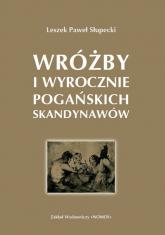 Wróżby i wyrocznie pogańskich Skandynawów - Słupecki Leszek Paweł | mała okładka