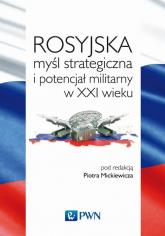 Rosyjska myśl strategiczna i potencjał militarny w XXI wieku -    mała okładka