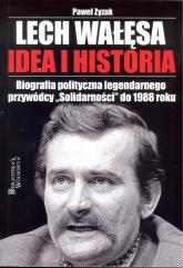"""Lech Wałęsa Idea i historia Biografia polityczna legendarnego przywódcy """"Solidarności"""" do 1988 roku - Paweł Zyzak   mała okładka"""
