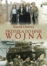 Przyszła do mnie wojna - Rafał Lasota | mała okładka