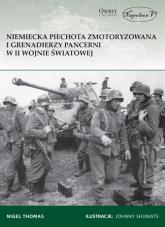 Niemiecka piechota zmotoryzowana i grenadierzy pancerni w II wojnie światowej - Thomas Nigel | mała okładka