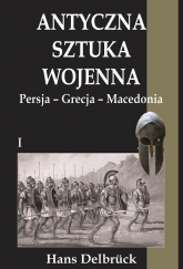 Antyczna sztuka wojenna Tom 1 Persja-Grecja-Macedonia - Hans Delbruck | mała okładka