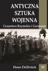 Antyczna sztuka wojenna Tom 3 Cesarstwo Rzymskie i Germanie - Hans Delbruck | mała okładka