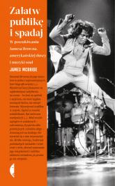 Załatw publikę i spadaj W poszukiwaniu Jamesa Browna, amerykańskiej duszy i muzyki soul - James McBride | mała okładka