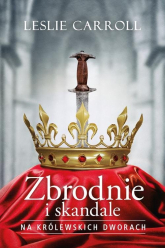 Zbrodnie i skandale na królewskich dworach - Leslie Carroll   mała okładka