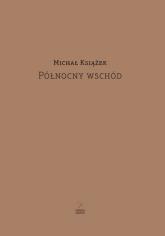 Północny wschód - Michał Książek | mała okładka