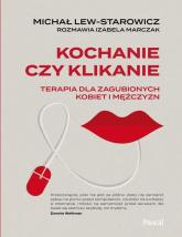 Kochanie czy klikanie Terapia dla zagubionych kobiet i mężczyzn - Lew-Starowicz Michał, Marczak Izabela | mała okładka