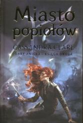 Miasto popiołów Dary Anioła Księga 2 - Cassandra Clare | mała okładka