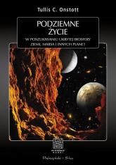 Podziemne życie W poszukiwaniu ukrytej biologii Ziemi,Marsa i innych planet - Onstott Tullis C. | mała okładka