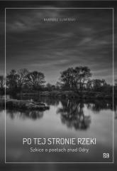 Po tej stronie rzeki Szkice o poetach znad Odry - Bartosz Suwiński | mała okładka