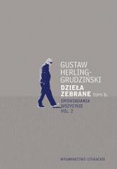 Dzieła zebrane Tom 6 Opowiadania wszystkie vol. 2 - Gustaw Herling-Grudziński | mała okładka
