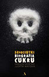Słodziutki Biografia cukru - Kortko Dariusz, Watoła Judyta | mała okładka