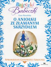 Bajeczki Babeczki 4 O Aniołku ze złamanym skrzydłem Sprawdzian gotowości szkolnej - Ewa Rosolska | mała okładka
