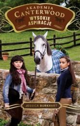 Wysokie aspiracje Akademia Canterwood 10 - Jessica Burkhart | mała okładka