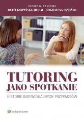 Tutoring jako spotkanie Historie indywidualnych przypadków - Karpińska-Musiał Beata, Panońko Magdalena | mała okładka
