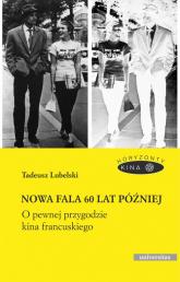 Nowa fala 60 lat później O pewnej przygodzie kina francuskiego - Tadeusz Lubelski | mała okładka