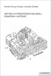 Artyści w przestrzeni miejskiej Krakowa i Katowic - Murzyn-Kupisz Monika, Działek Jarosław | mała okładka