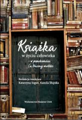 Książka w życiu człowieka  w poszukiwaniu (u)traconej wartości - Segiet Katarzyna, Słupska Kamila | mała okładka