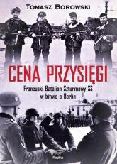 Cena przysięgi Francuski Batalion Szturmowy SS w bitwie o Berlin - Tomasz Borowski | mała okładka