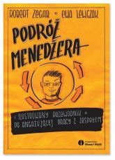 Podróż menedżera Ilustrowany przewodnik po angażującej pracy z zespołem - Robert Zegar, Ewa Lewczak | mała okładka