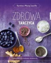 Zdrowa tarczyca Twoja droga do równowagi hormonalnej - Szaciłło Karolina, Szaciłło Maciej | mała okładka