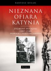 Nieznana ofiara Katynia Zygmunt Bugajski (1887-1940) - Bartosz Kułan | mała okładka