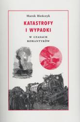 Katastrofy i wypadki W czasach romantyków - Marek Bieńczyk | mała okładka