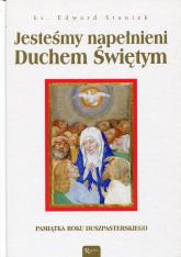 Jesteśmy napełnieni Duchem Świętym Pamiątka Roku Duszpasterskiego - Edward Staniek | mała okładka