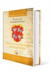 Pierwsze stulecie Jagiellonów - Wojciech Fałkowski   mała okładka