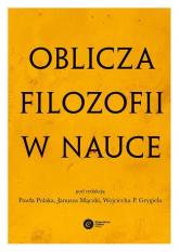 Oblicza filozofii w nauce Księga pamiątkowa z okazji 80. urodzin Michała Hellera - zbiorowe opracowanie | mała okładka