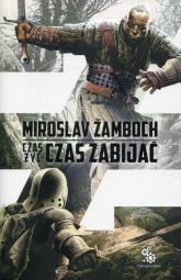 Czas żyć czas zabijać - Miroslav Zamboch | mała okładka