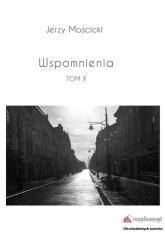 Wspomnienia Tom X - Jerzy Mościcki | mała okładka