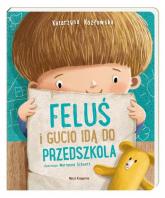 Feluś i Gucio idą do przedszkola - Katarzyna Kozłowska | mała okładka