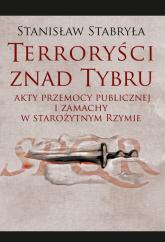 Terroryści znad Tybru Akty przemocy publicznej i zamachy w starożytnym Rzymie - Stanisław Stabryła | mała okładka