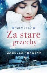 Za stare grzechy Śnieżna Grań Tom 1 - Izabella Frączyk | mała okładka