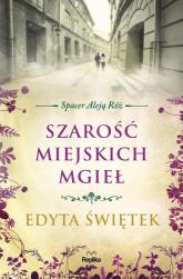 Szarość miejskich mgieł Spacer Aleją Róż tom 4 - Edyta Świętek | mała okładka