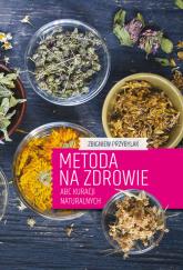 Metoda na zdrowie ABC kuracji naturalnych - Zbigniew Przybylak | mała okładka
