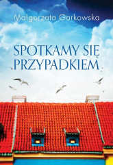 Spotkamy się przypadkiem - Małgorzata Garkowska | mała okładka