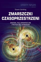 Zmarszczki czasoprzestrzeni Einstein, fale grawitacyjne i przyszłość astronomii - Govert Schilling | mała okładka