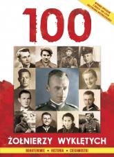 100 Żołnierzy Wyklętych Bohaterowie Historia Ciekawostki - zbiorowa Praca | mała okładka