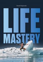 Life Mastery Sztuka tworzenia epickiego życia - Dawid Piątkowski   mała okładka