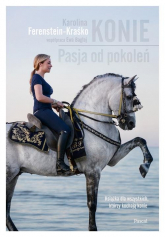 Konie Pasja od pokoleń Książka dla wszystkich, którzy kochają konie - Karolina Ferenstein-Kraśko | mała okładka