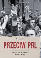 Przeciw PRL Szkice z dziejów opozycji demokratycznej - Jan Olaszek | mała okładka