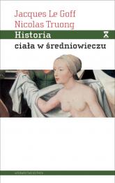 Historia ciała w średniowieczu - Le Goff Jacques, Truong Nicolas | mała okładka