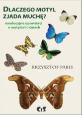 Dlaczego motyl zjada muchę Ewolucyjne opowieści o motylach i ćmach - Krzysztof Pabis   mała okładka